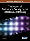 Handbook of Research on the Impact of Culture and Society on the Entertainment Industry Cover Image