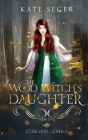 The Wood Witch's Daughter: An Ethereal Realms Novel Cover Image