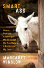 Smart Ass: How a Donkey Challenged Me to Accept His True Nature & Rediscover My Own Cover Image