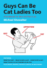 Guys Can Be Cat Ladies Too: A Guidebook for Men and Their Cats Cover Image