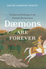 Daemons Are Forever: Contacts and Exchanges in the Eurasian Pandemonium (Silk Roads) Cover Image