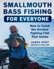 Smallmouth Bass Fishing for Everyone: How to Catch the Hardest Fighting Fish That Swims Cover Image