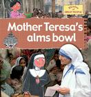 Mother Teresa's Alms Bowl (Stories of Great People) Cover Image