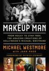 Makeup Man: From Rocky to Star Trek the Amazing Creations of Hollywood's Michael Westmore Cover Image