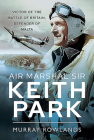 Air Marshal Sir Keith Park: Victor of the Battle of Britain, Defender of Malta Cover Image