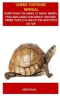 Greek Tortoise Manual: Greek Tortoise Manual: The Ultimate Guild On How To Care, Breed, Feed And Rise Russian Tortoise As A Good Pet Cover Image
