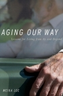 Aging Our Way: Lessons for Living from 85 and Beyond Cover Image
