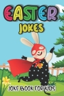 Easter Jokes - Joke Book: Fun and Interactive Easter Holiday Jokes and Riddles for Kids, Teens - Boys and Girls Ages 4,5,6,7,8,9,10,11,12,13,14, Cover Image