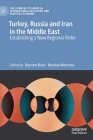 Turkey, Russia and Iran in the Middle East: Establishing a New Regional Order Cover Image