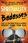 Spirituality for Badasses: How to find inner peace and happiness without losing your cool Cover Image