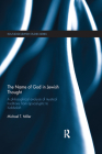 The Name of God in Jewish Thought: A Philosophical Analysis of Mystical Traditions from Apocalyptic to Kabbalah (Routledge Jewish Studies) Cover Image
