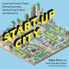 Start-Up City: Inspiring Private and Public Entrepreneurship, Getting Projects Done, and Having Fun Cover Image