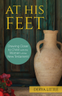 At His Feet: Drawing Closer to Christ with the Women of the New Testament Cover Image