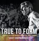 True To Form: A Heartfelt Collection From Beto O'Rourke's U.S. Senate Campaign Cover Image