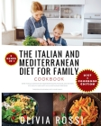 Italian and Mediterranean Diet for Family Cookbook: More than 300 Seafood and Vegetarian Recipes For Mum, Dad and Kids! Stay HEALTHY and HAPPY as in a Cover Image