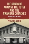 The Rwandan Genocide & the Christian Churches: Between Grief and Denial (Religion in Transforming Africa) Cover Image
