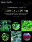 Taylor's Master Guide to Landscaping: Everything a Homeowner Needs to Know About Designing, Maintaining, and Renovating a Home Landscape (Taylor's Guides) Cover Image