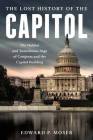The Lost History of the Capitol: The Hidden and Tumultuous Saga of Congress and the Capitol Building Cover Image