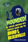 Hounded: My lifelong obsession with Sherlock Holmes And The Hound of The Baskervilles Cover Image