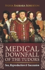 Medical Downfall of the Tudors: Sex, Reproduction & Succession Cover Image