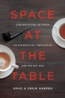 Space at the Table: Conversations Between an Evangelical Theologian and His Gay Son Cover Image