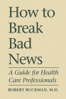 How To Break Bad News: A Guide for Health Care Professionals (Heritage) Cover Image
