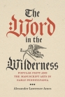 The Word in the Wilderness: Popular Piety and the Manuscript Arts in Early Pennsylvania (Pietist #5) Cover Image