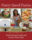Pastry Queen Parties: Entertaining Friends and Family, Texas Style Cover Image