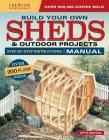 Build Your Own Sheds & Outdoor Projects Manual: Over 200 Plans Inside Cover Image