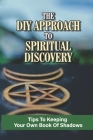 The DIY Approach To Spiritual Discovery: Tips To Keeping Your Own Book Of Shadows: Threefold Law Cover Image