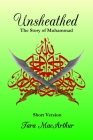 Unsheathed: The Story of Muhammad (Short Version without Pictures) Cover Image