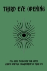 Third Eye Opening: Full Guide To Discover Your Gifted, Achieve Spiritual Enlightenment By Third Eye: Third Eye Opening Cover Image