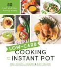 Low-Carb Cooking with Your Instant Pot: 80 Fast and Easy Family Meals Cover Image