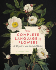The Complete Language of Flowers: A Definitive and Illustrated History (Complete Illustrated Encyclopedia #3) Cover Image