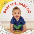 Baby See, Baby Do: Lift & look in the mirror! (Baby's First Book, Books for Toddlers, Gifts for Expecting Parents) Cover Image