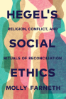 Hegel's Social Ethics: Religion, Conflict, and Rituals of Reconciliation Cover Image