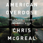 American Overdose Lib/E: The Opioid Tragedy in Three Acts Cover Image