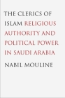 The Clerics of Islam: Religious Authority and Political Power in Saudi Arabia Cover Image