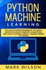 Python Machine Learning: The ways of Artificial Intelligence. The python machine learning for beginners: programming, data science, and data an Cover Image