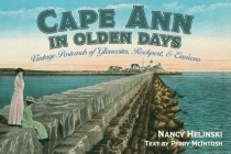 Cape Ann in Olden Days: Vintage Postcards of Gloucester, Rockport, and Environs Cover Image