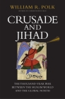 Crusade and Jihad: The Thousand-Year War Between the Muslim World and the Global North (The Henry L. Stimson Lectures Series) Cover Image