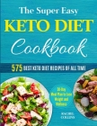 The Super Easy Keto Diet Cookbook: 575 Best Keto Diet Recipes of All Time (30-Day Meal Plan to Lose Weight and Wellness) Cover Image