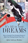 It's All in Your Dreams: How to Interpret Your Sleeping Dreams to Make Your Waking Dreams Come True Cover Image