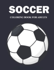 Soccer Coloring Book for Adults: An Adults Coloring Book of Fun, Easy and Relaxing Relaxing, Stress Relieving Soccer Coloring Book Designs Cover Image