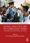 Social Practice Art in Turbulent Times: The Revolution Will Be Live (Routledge Research in Art and Politics) Cover Image