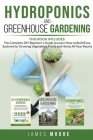 Hydroponics and Greenhouse Gardening. 3 books in 1: The Complete DIY Beginner's Guide to Learn How to Build Easy Systems for Growing Vegetables, Fruit Cover Image