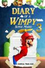 Super Mario: Diary of a Wimpy Super Mario 3: (An Unofficial Mario Book) Cover Image