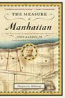 The Measure of Manhattan: The Tumultuous Career and Surprising Legacy of John Randel, Jr., Cartographer, Surveyor, Inventor Cover Image