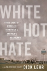White Hot Hate: A True Story of Domestic Terrorism in America's Heartland Cover Image