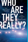 Who Are They Really?: New Approaches to Identifying Ufos, Abductions, and Extraterrestrials Cover Image